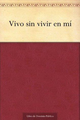 Vivo sin vivir en mí  by  Teresa of Ávila