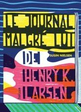 Le journal malgré lui de Henry K. Larsen Susin Nielsen