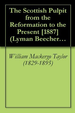The Scottish Pulpit from the Reformation to the Present [1887]  by  William Mackergo Taylor (1829-1895)
