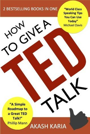 How to Give a TED Talk (2-in-1 set): Complete Guide on how to Create and Deliver a TED Talk  by  Akash Karia