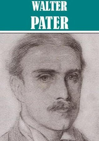 The Essential Walter Horatio Pater Collection [Illustrated] Walter Pater
