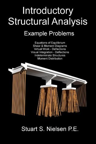 Introductory Structural Analysis Example Problems  by  Stuart Nielsen