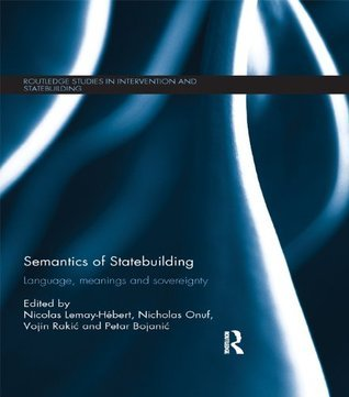 Semantics of Statebuilding: Language, Meanings and Sovereignty  by  Nicolas Lemay-Hebert