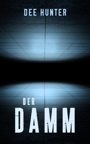 Der Damm: Mystery Thriller Dee Hunter