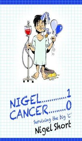 Nigel 1 - Cancer 0  by  Nigel Short