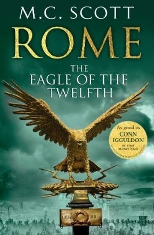 Rome: The Eagle Of The Twelfth (Rome, #3)  by  M.C. Scott