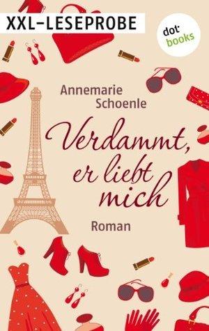 XXL-Leseprobe - Verdammt, er liebt mich: Roman Annemarie Schoenle