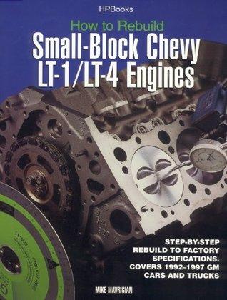 Rebuild LT1/LT4 Small-Block Chevy Engines HP1393  by  Mike Mavrigian
