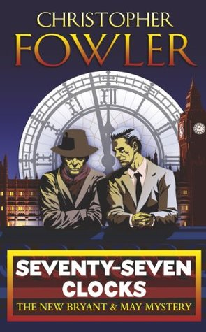 Seventy-Seven Clocks: (Bryant & May Book 3) Christopher Fowler