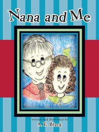 Nana and Me A.E. Black