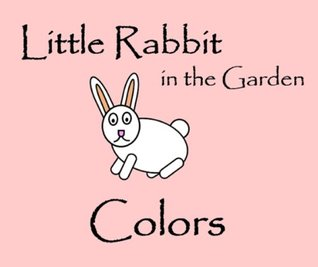 Little Rabbit in the Garden (Little Colors, Numbers and Shapes Series)  by  S M