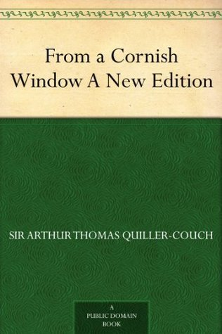 From a Cornish Window A New Edition  by  Arthur Quiller-Couch