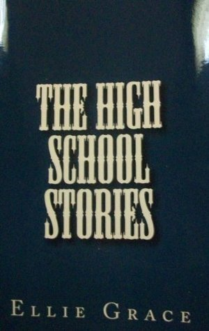 The High School Stories  by  Ellie Grace