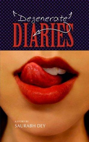 Degenerate Diaries  by  Saurabh Dey