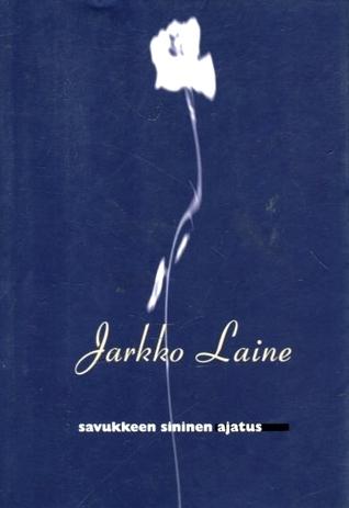 Savukkeen sininen ajatus: runoja  by  Jarkko Laine