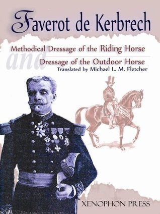 Methodical Dressage of the Riding Horse and Dressage of the Outdoor Horse: From the Last Teaching of François Baucher as Recalled One of His Students by Faverot de Kerbrech