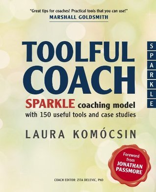 Toolful Coach: SPARKLE coaching model with 150 useful tools and case studies Marshall Goldsmith
