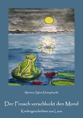 Der Frosch verschluckt den Mond. Kindergeschichten aus Laos  by  Martina Sylvia Khamphasith