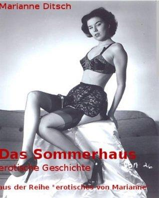Das Sommerhaus - erotische Geschichte: aus der Reihe erotisches von Marianne  by  Marianne Ditsch