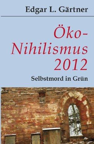 Öko-Nihilismus: Selbstmord in Grün  by  Edgar L Gärtner