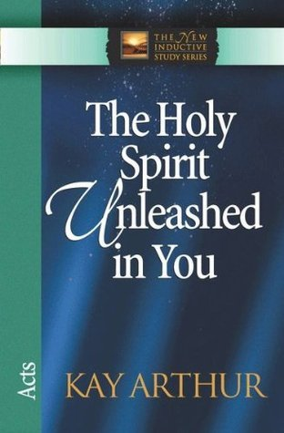Holy Spirit Unleashed in You (The New Inductive Study Series) Kay Arthur