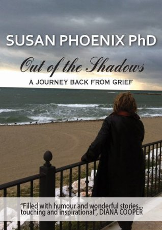 Out of the Shadows, A Journey Back from Grief  by  Susan Phoenix