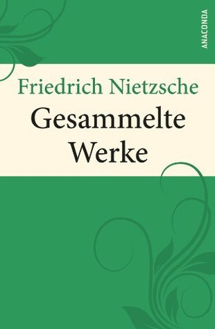 Nietzsche - Gesammelte Werke  by  Friedrich Nietzsche