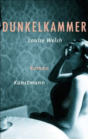 Dunkelkammer  by  Louise Welsh