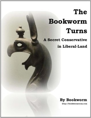 The Bookworm Turns:  A Secret Conservative in Liberal Land  by  The Bookworm