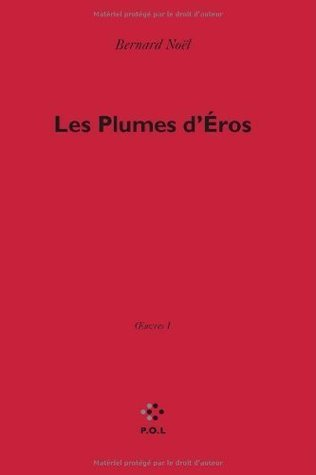 Œuvres, I:Les Plumes dÉros (Fiction) Bernard Noël