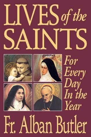 Lives of the Saints (with Supplemental Reading: A Brief Life of Christ) [Illustrated]  by  Alban Butler