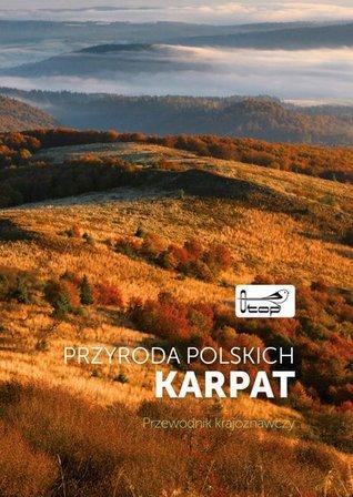 Przyroda polskich Karpat. Przewodnik krajoznawczy Aleksandra Pępkowska-Król