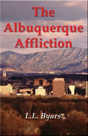 The Albuquerque Affliction  by  L.L. Byars