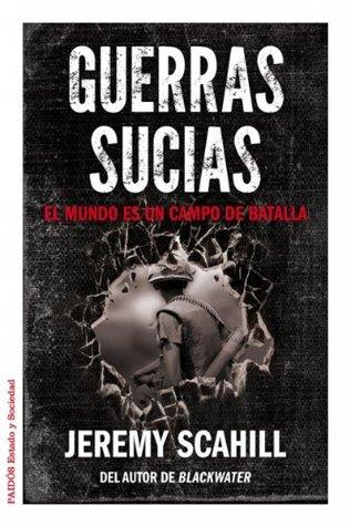 Guerras sucias: El mundo es un campo de batalla  by  Jeremy Scahill