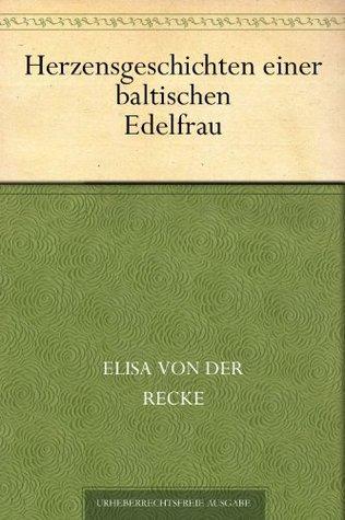 Herzensgeschichten einer baltischen Edelfrau  by  der Recke, Elisa von