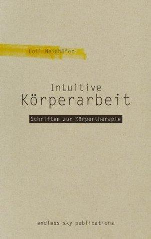 Intuitive Körperarbeit  by  Loil Neidhöfer