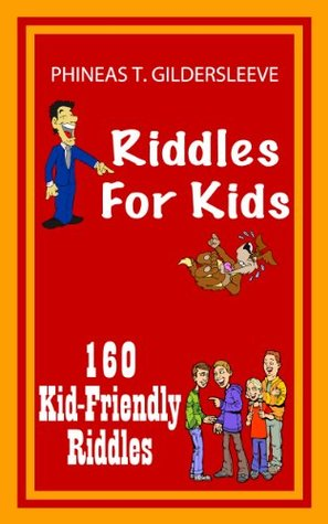 Riddles For Kids  by  Phineas T. Gildersleeve