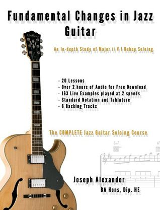 Fundamental Changes in Jazz Guitar - An In Depth Study of Major ii V I Bebop Soloing  by  Joseph Alexander