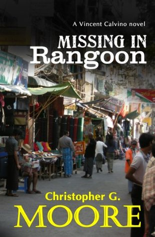Missing In Rangoon (Vincent Calvino Crime Novel)  by  Christopher G. Moore