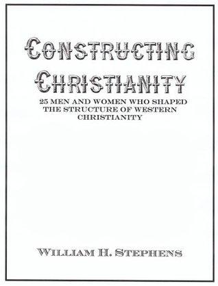 Constructing Christianity William Stephens