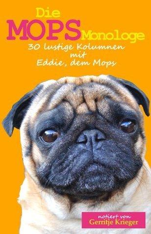 Die Mops Monologe: 30 lustige Kolumnen mit Eddie, dem Mops  by  Gerritje Krieger