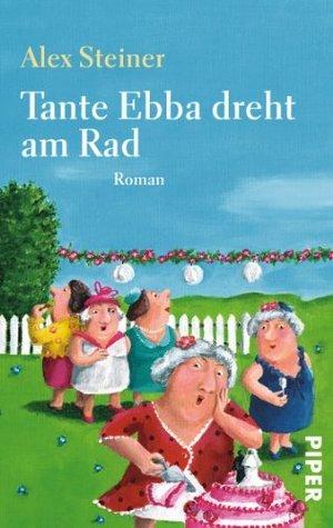 Tante Ebba dreht am Rad: Roman (Tanten-Reihe)  by  Alex Steiner