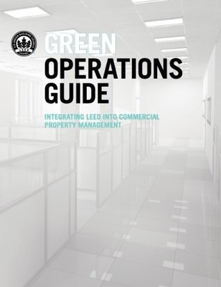 Green Operations Guide: Integrating LEED Into Commercial Property Management U.S. Green Building Council