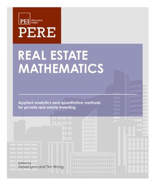 Real Estate Mathematics: Applied Analytics and Quantitative Methods for Private Real Estate Investing David Lynn