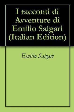 I racconti di Avventure di Emilio Salgari  by  Emilio Salgari