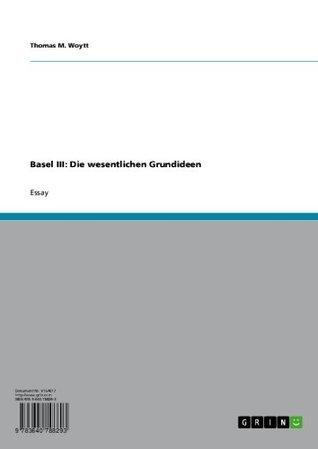 Basel III: Die wesentlichen Grundideen  by  Thomas M. Woytt
