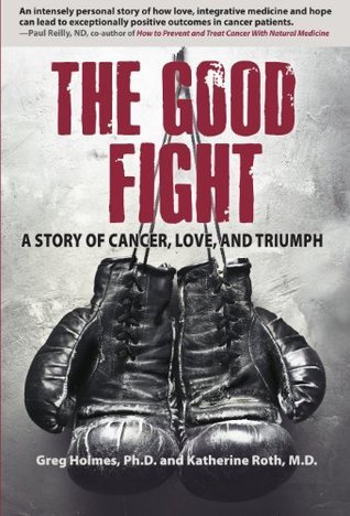 The Good Fight: A Story of Cancer, Love and Triumph  by  Katherine Roth