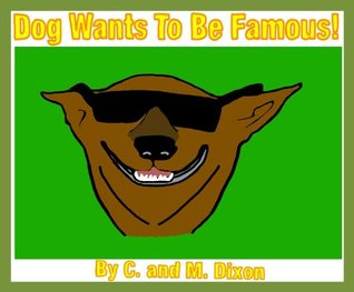 Dog Wants To Be Famous! C.M. Dixon