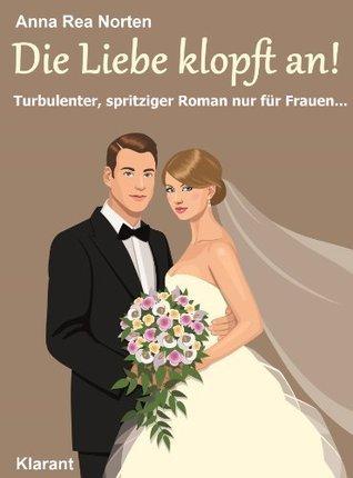 Die Liebe klopft an! Turbulenter, spritziger Liebesroman nur für Frauen...  by  Anna Rea Norten