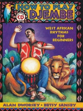 How to Play Djembe  by  Alan L. Dworsky & Betsy Sansby